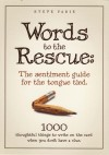 Words To The Rescue: The Sentiment Guide For The Tongue Tied 1000 Thoughtful Things To Write On The Card When You Don't Have A Clue by Steve Fadie from  in  category