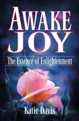 Awake Joy The Essence of Enlightenment by Katie Davis from Bookbaby in Religion category