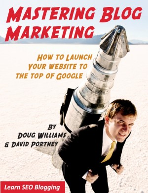 MASTERING BLOG MARKETING HOW TO LAUNCH YOUR WEBSITE  TO THE TOP OF GOOGLE by Doug Williams from Bookbaby in Business & Management category