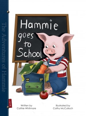 Hammie Goes to School - Book One - The Adventures of Hammie by Cathie Whitmore from Bookbaby in General Novel category