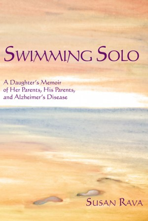 Swimming Solo A Daughter's  Memoir of Her Parents, His Parents, and Alzheimer's Disease by Susan Rava from Bookbaby in Family & Health category