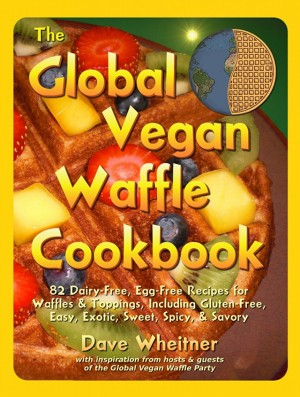 The Global Vegan Waffle Cookbook 82 Dairy-Free, Egg-Free Recipes for Waffles & Toppings, Including Gluten-Free, Easy, Exotic, Sweet, Spicy, & Savory by Dave Wheitner from Bookbaby in General Novel category