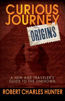 Curious Journey: Origins A New Age Traveler's Guide to the Unknown by Robert Charles Hunter from Bookbaby in Religion category