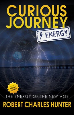 Curious Journey:  Energy The Energy of the New Age by Robert Charles Hunter from Bookbaby in Religion category