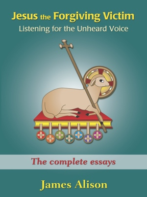 Jesus the Forgiving Victim: Listening for the Unheard Voice - An Introduction to Christianity for Adults by James Alison from Bookbaby in Romance category