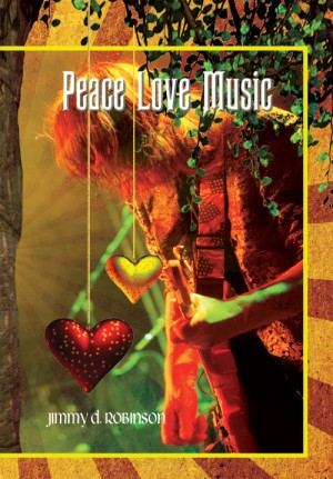 Peace Love Music  by Jimmy D Robinson from Bookbaby in General Novel category