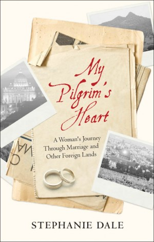 My Pilgrim's Heart A Woman's Journey Through Marriage And Other Foreign Lands by Stephanie Dale from Bookbaby in Travel category