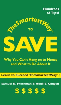 The Smartest Way to Save Why You Can't Hang on to Money and What to Do About It by Samuel K. Freshman from Bookbaby in Finance & Investments category