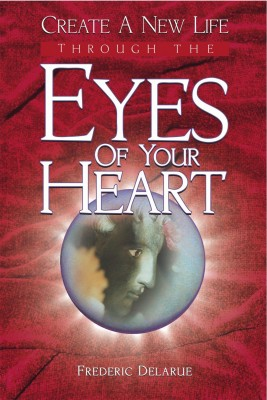 Create A New Life Through The Eyes of Your Heart  by Frederic Delarue from Bookbaby in Religion category