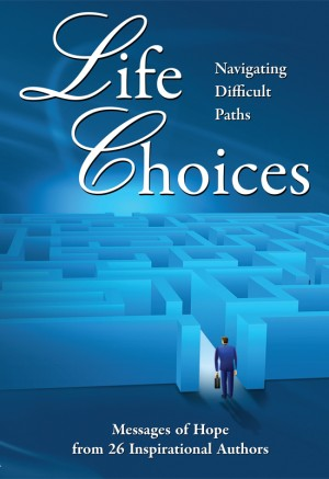 Life Choices:  Navigating Difficult Paths  by Moreo, Abernathy, Todd, et al. from Bookbaby in Lifestyle category