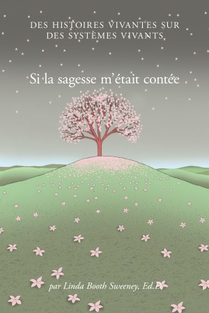 Si la sagesse m'était contée - Des histoires vivantes sur des systemes vivants by Linda Booth Sweeney from Bookbaby in Science category