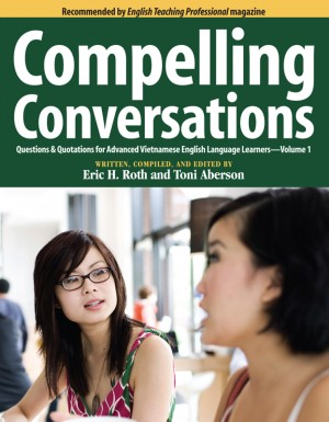 Compelling Conversations: Questions & Quotations for Advanced Vietnamese English Language Learners  by Eric H. Roth from Bookbaby in Motivation category