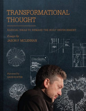 Transformational Thought Radical Ideas to Remake the Built Environment by Jason F. McLennan from Bookbaby in General Novel category