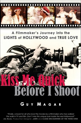 Kiss Me Quick Before I Shoot A Filmmaker's Journey into the Lights of Hollywood and True Love by Guy Magar from Bookbaby in Autobiography & Biography category