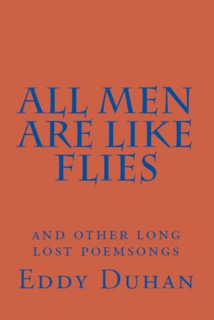 All Men Are Like Flies And Other Long Lost Poemsongs by Eddy Duhan from Bookbaby in General Novel category