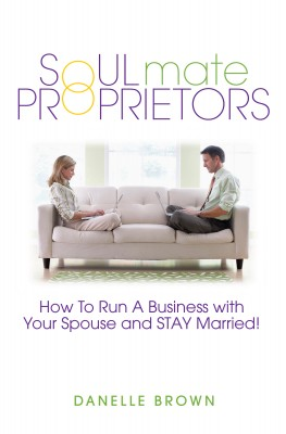 Soulmate Proprietors - How To Run A Business With Your Spouse And Stay Married by Danelle Brown from Bookbaby in Finance & Investments category