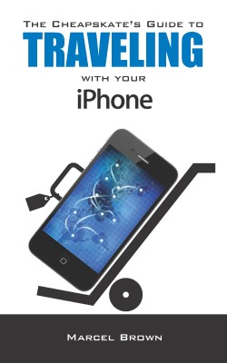 The Cheapskate's Guide To Traveling With Your iPhone by Marcel Brown from Bookbaby in Engineering & IT category