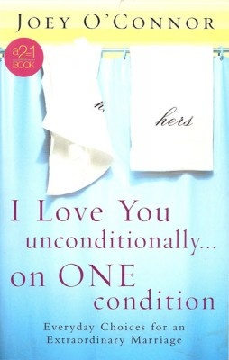 I Love You Unconditionally...On One Condition Everyday Choices for an Extraordinary Marriage by Joey O'Connor from Bookbaby in Family & Health category