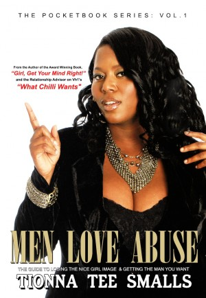 Men Love Abuse The Guide to Losing the Nice Girl Image & Getting the Man You Want! by Tionna Tee Smalls from Bookbaby in Lifestyle category
