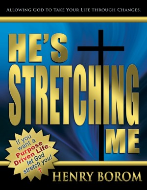 He's Stretching Me Allowing God To Take Your Life Through Changes by Henry Borom from Bookbaby in Religion category
