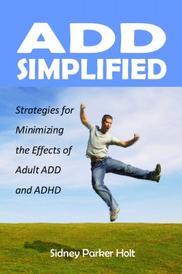 ADD Simplified Strategies for Minimizing the Effects of Adult ADD and ADHD by Sidney Parker Holt from Bookbaby in Lifestyle category