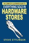 The Complete Illustrated Guide to Everything Sold in Hardware Stores  by Steve Ettlinger from Bookbaby in Home Deco category