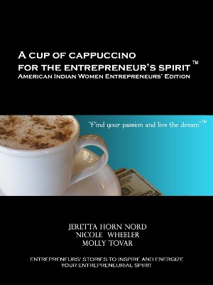 A Cup of Cappuccino for the Entrepreneur's Spirit American Indian Women Entrepreneurs' Edition by Jeretta Horn Nord from Bookbaby in Business & Management category