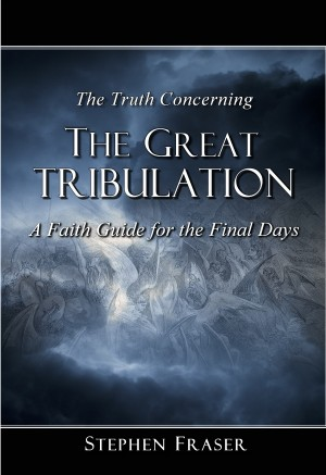 The Truth Concerning the Great Tribulation A Faith Guide for the Final Days by Stephen Fraser from Bookbaby in Religion category