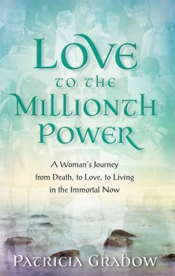 Love to the Millionth Power A Woman's Journey from Death, to Love, to Living in the Immortal Now by Patricia Grabow from Bookbaby in Autobiography & Biography category