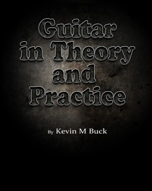 Guitar in Theory and Practice  by Kevin M Buck from Bookbaby in General Academics category