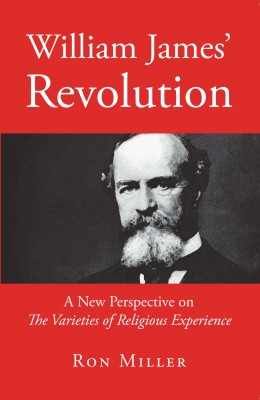 William James' Revolution - A New Perspective on the Varieties of Religious Experience by Ron Miller from Bookbaby in Religion category