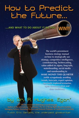 How to Predict the Future...and WIN!!! - The world's preeminent business strategy manual on how to strategically use strategy, competitive intelligence, crowdsourcing, Twittercasting, value-added six sigma, long-tails, waterboarding, social media and nano by Eric Garland from Bookbaby in Business & Management category