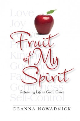Fruit of My Spirit Reframing Life in God's Grace by Deanna Nowadnick from  in  category
