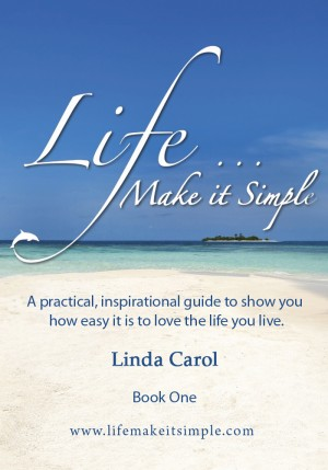 Life Make it Simple A practical, inspirational guide to show you how easy it is to love the life you live. by Linda Carol from Bookbaby in Religion category
