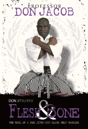 Don Jitsu Ryu Flesh and Bone - The Soul of a Don Jitsu Ryu Black Belt Warrior by Professor Don Jacob from Bookbaby in Sports & Hobbies category