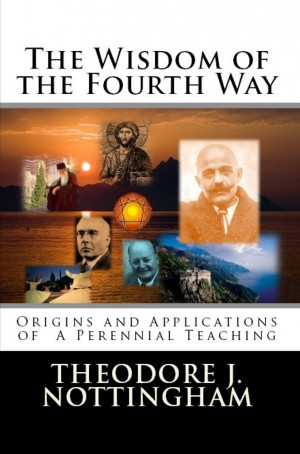 The Wisdom of the Fourth Way Origins and Applications of A Perennial Teaching by Theodore J. Nottingham from Bookbaby in Religion category