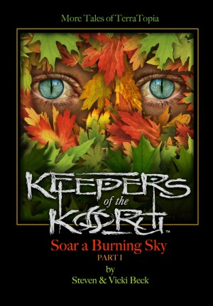 Keepers of the Koru, More Tales of TerraTopia Soar a Burning Sky, Part I by Steven & Vicki Beck from Bookbaby in General Novel category