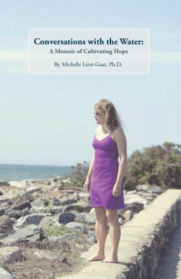 Conversations with the Water A Memoir of Cultivating Hope by Michelle Linn-Gust from Bookbaby in Religion category