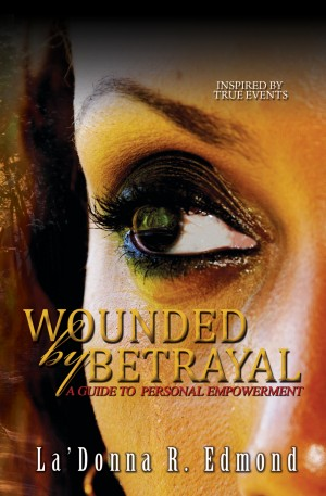 Wounded by Betrayal A Guide to Personal Empowerment by La'Donna R. Edmond from Bookbaby in Lifestyle category