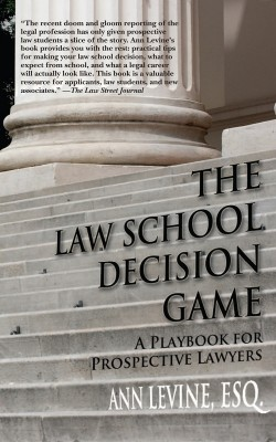 The Law School Decision Game A Playbook for Prospective Lawyers by Ann K. Levine from Bookbaby in Law category