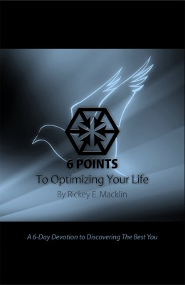 6 Points To Optimizing Your Life 6-Day Devotion To Discovering The Best You by Rickey E. Macklin from Bookbaby in Religion category