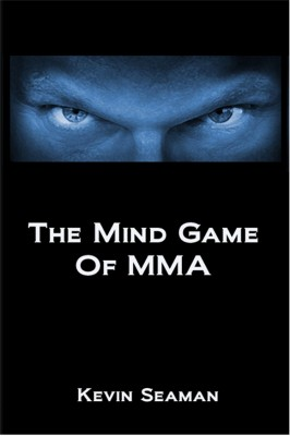 The Mind Game Of MMA 12 Lessons To Develop The Mental Toughness Essential To Becoming A Champion by Kevin Seaman from Bookbaby in Sports & Hobbies category