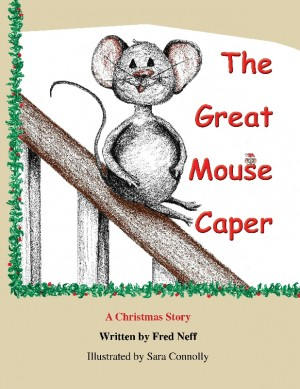 The Great Mouse Caper A Christmas Story by Fred Neff from Bookbaby in Teen Novel category