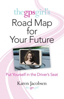 The GPS Girl's Road Map for Your Future Put Yourself in the Driver's Seat by Karen Jacobsen from  in  category