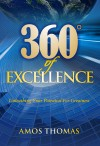 360 Degrees of Excellence Unleashing Your Potential For Greatness by Amos Thomas from Bookbaby in General Novel category
