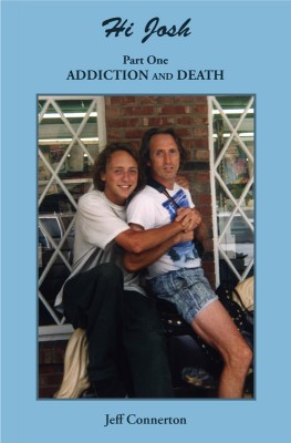 Hi Josh – Part One:  Addiction and Death  by Jeff Connerton from Bookbaby in Family & Health category