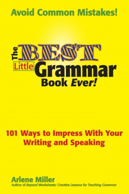 The Best Little Grammar Book Ever! 101 Ways to Impress With Your Writing and Speaking by Arlene Miller from Bookbaby in General Academics category