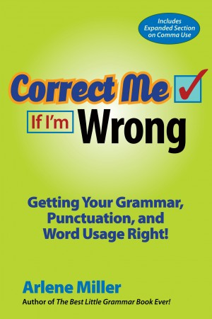 Correct Me If I'm Wrong Getting Your Grammar, Punctuation, and Word Usage Right! by Arlene Miller from Bookbaby in General Academics category