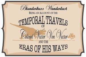 Blunderbuss Wanderlust Being an Account of the Temporal Travels of Colonel Victor Von Vector and the Eras of His Ways by David Shapiro from Bookbaby in Science category