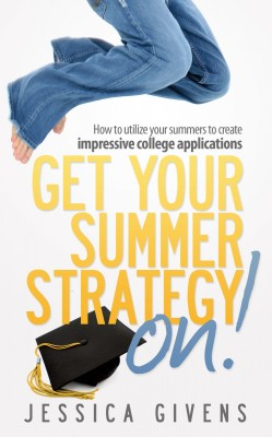 Get Your Summer Strategy On! How to Utilize Your Summers to Create Impressive College Applications by Jessica Givens from Bookbaby in General Novel category